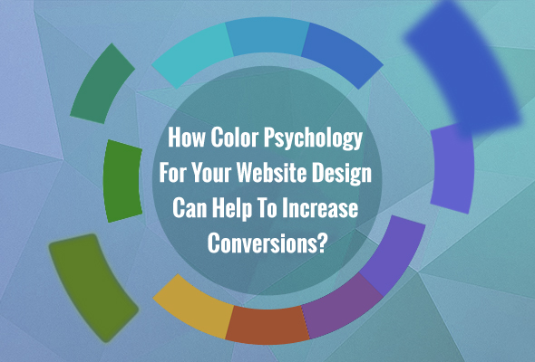 How Color Psychology For Your Website Design Can Help To Increase Conversions