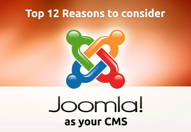 Top 12 Reasons to consider Joomla as your CMS