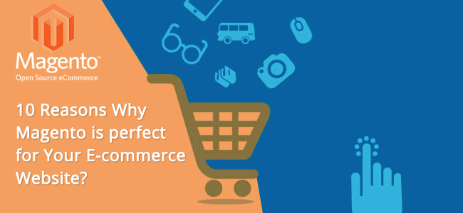 10 Reasons Why Magento is perfect for Your E-commerce Website?