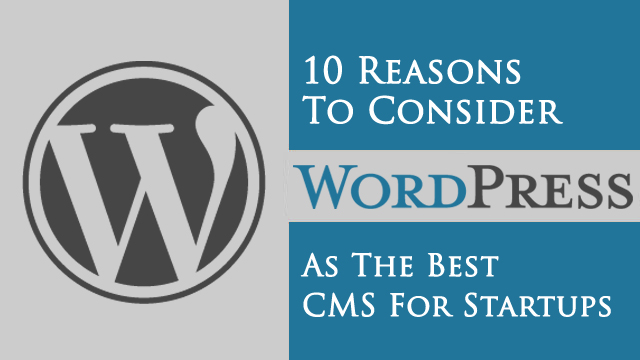 10 Reasons to consider WordPress as the best CMS for Startups