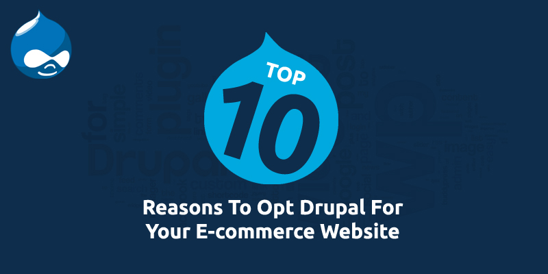 Top 10 Reasons To Opt Drupal For Your E-commerce Website
