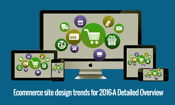Ecommerce site design trends for 2016 – A Detailed Overview