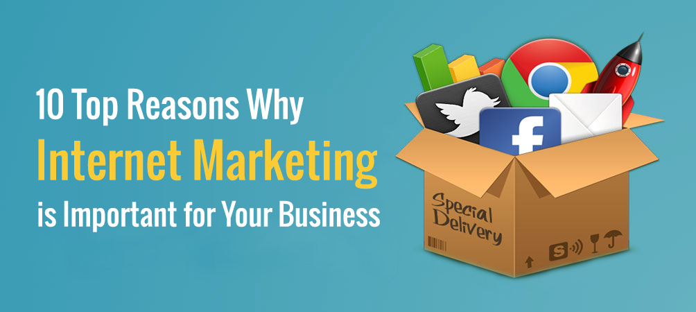 10 Top Reasons Why Internet Marketing is Important for Your Business?