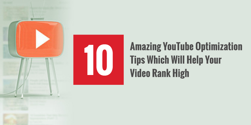 10 Amazing YouTube Optimization Tips Which Will Help Your Video Rank High