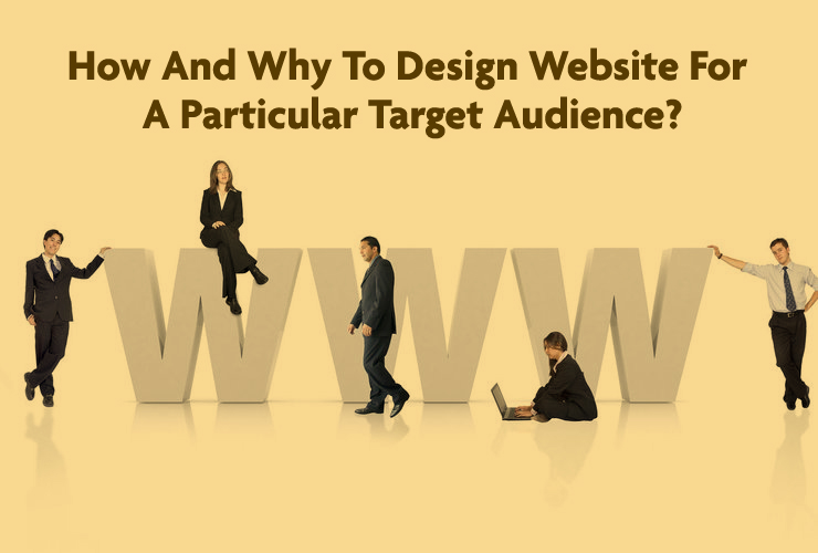 How And Why To Design Website For A Particular Target Audience?