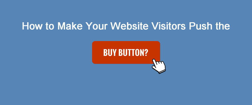 How to Make Your Website Visitors Push the Buy Button?