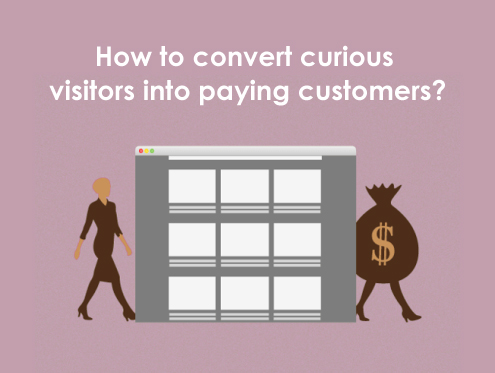 How to convert curious visitors into paying customers?