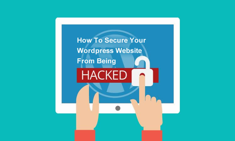 How To Secure Your WordPress Website From Being Hacked?