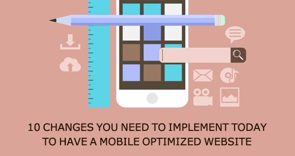 10 Changes You Need to Implement Today to Have a Mobile Optimized Website
