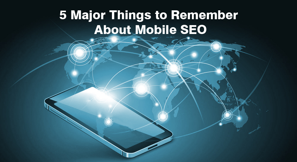 5 Major Things to Remember About Mobile SEO