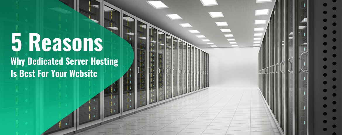5 Reasons Why Dedicated Server Hosting Is Best For Your Website