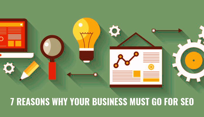 7 Reasons Why Your Business Must Go For SEO