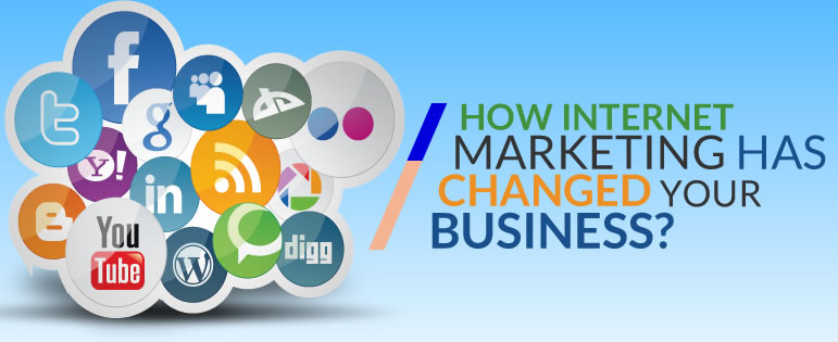 How Internet Marketing has Changed Your Business?