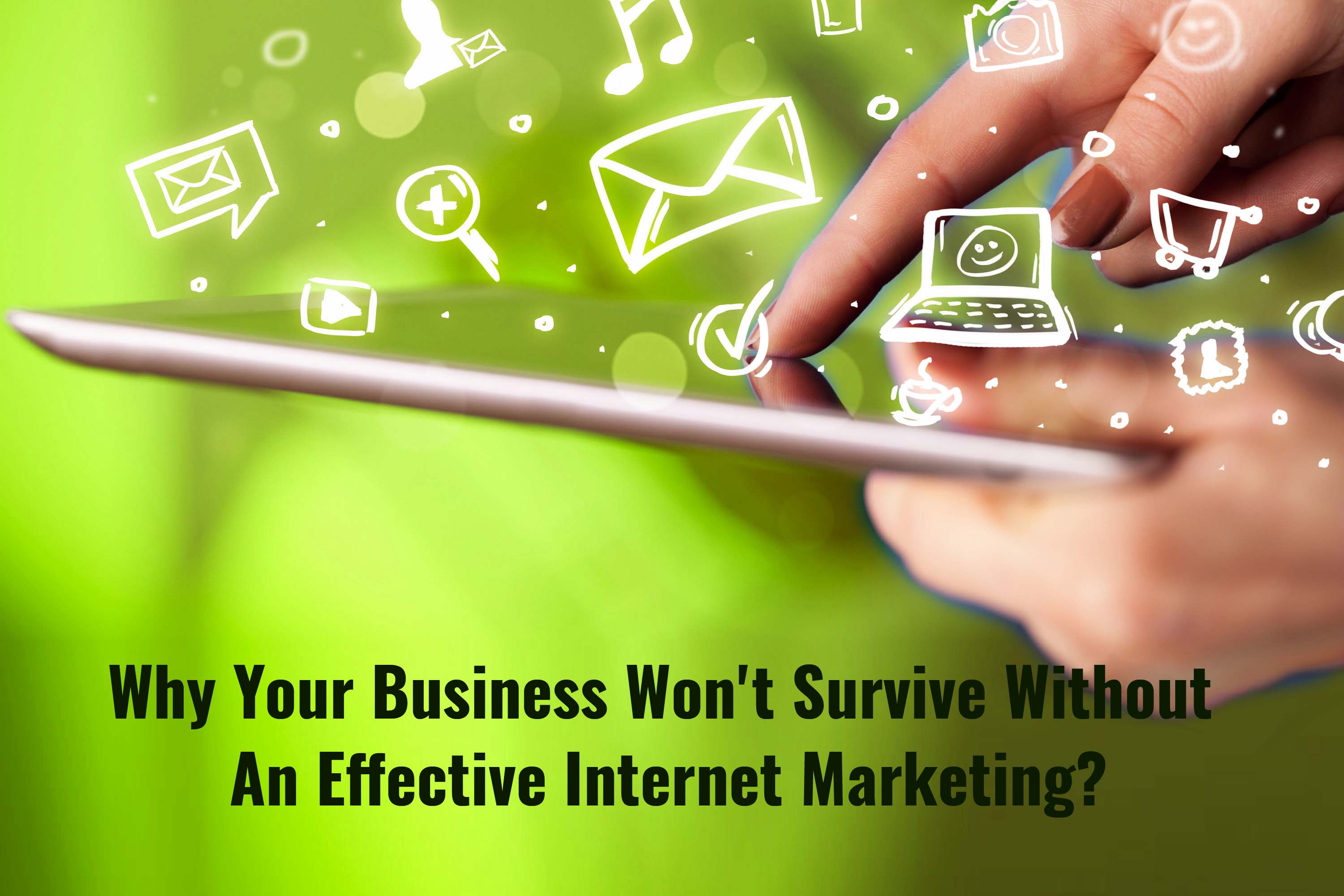 Why Your Business Won't Survive Without An Effective Internet Marketing?