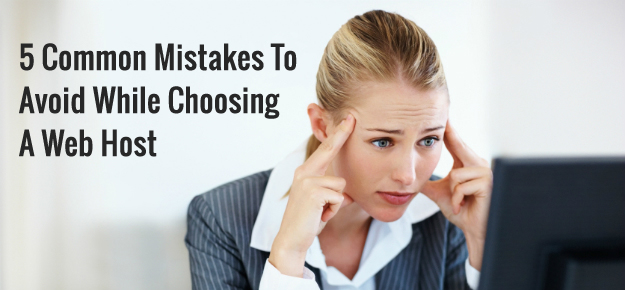 5 Common Mistakes To Avoid While Choosing A Web Host