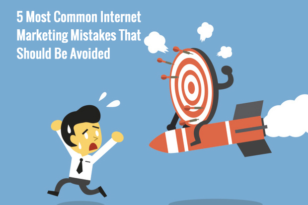 5 Most Common Internet Marketing Mistakes That Should Be Avoided