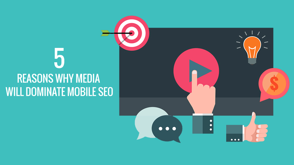 5 Reasons Why Media Will Dominate Mobile SEO