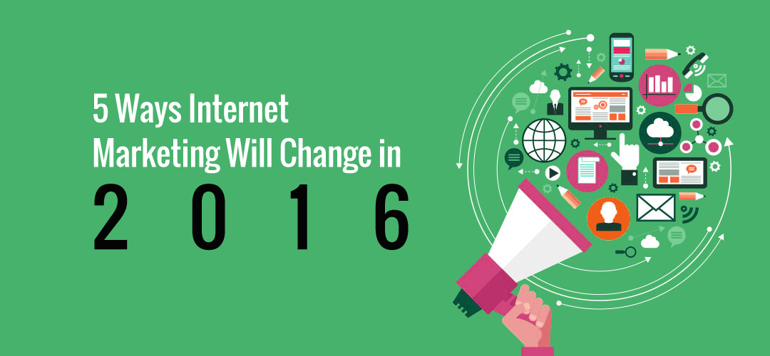 5 Ways Internet Marketing Will Change in 2016