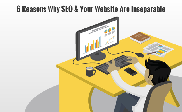 6 Reasons Why SEO & Your Website Are Inseparable
