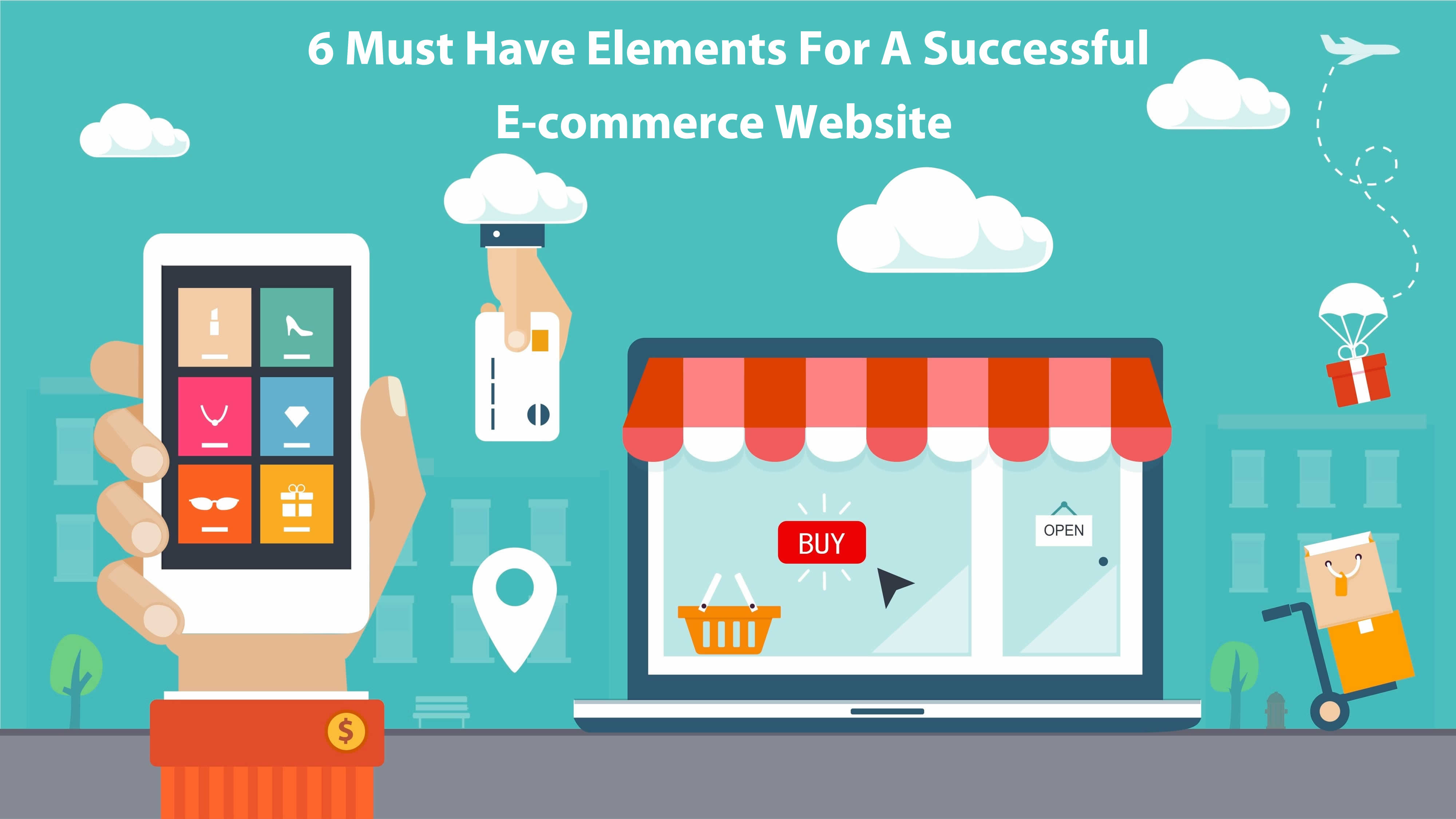 6 Must Have Elements For A Successful E-commerce Website