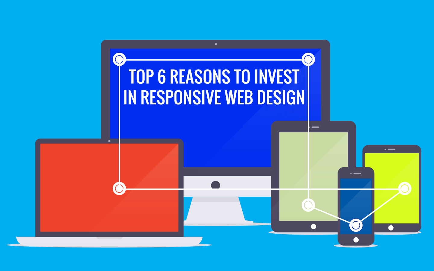 Top 6 Reasons to Invest in Responsive Web Design