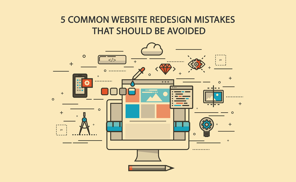 5 Common Website Redesign Mistakes That Should Be Avoided