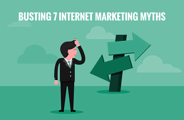 Busting 7 Internet Marketing Myths