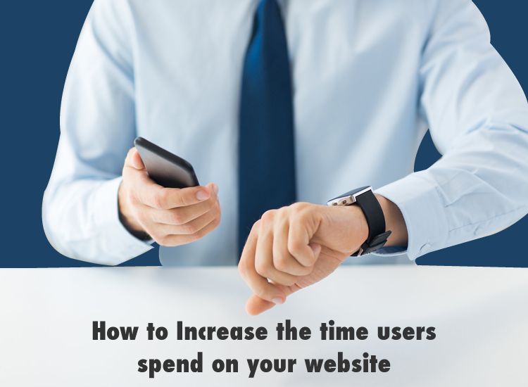 How to Increase the time users spend on your website?