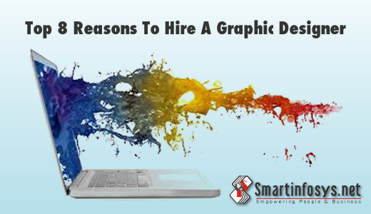 Top 8 Reasons To Hire A Graphic Designer
