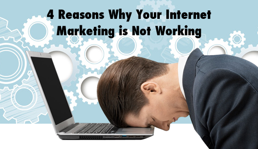 4 Reasons Why Your Internet Marketing is Not Working