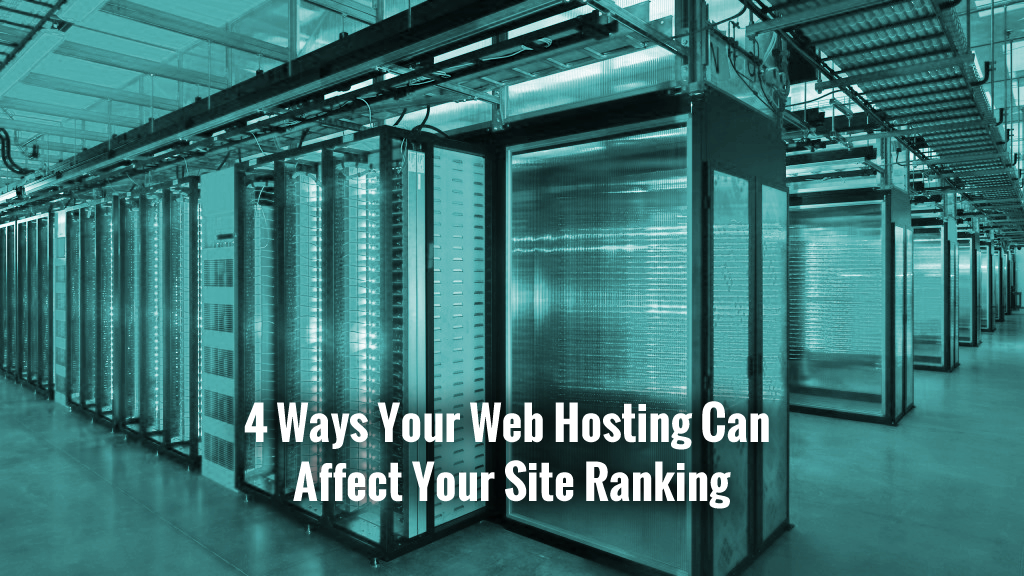 4 Ways Your Web Hosting Can Affect Your Site Ranking