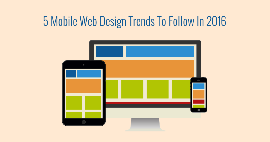 5 Mobile Web Design Trends To Follow In 2016