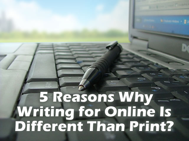 5 Reasons Why Writing for Online Is Different Than Print?
