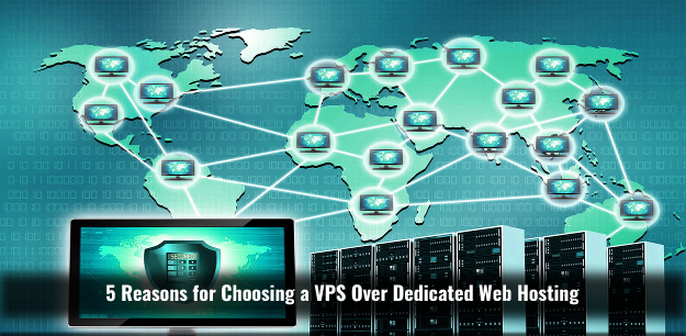 5 Reasons for Choosing a VPS Over Dedicated Web Hosting