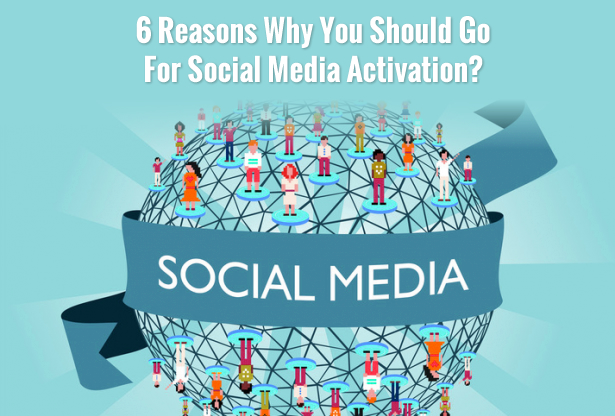 6 Reasons Why You Should Go For Social Media Activation?