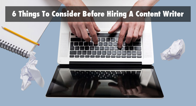 6 Things To Consider Before Hiring A Content Writer