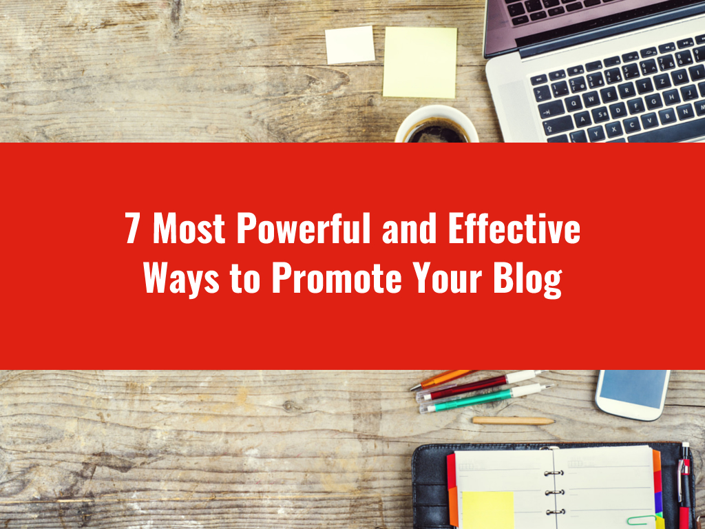 7 Most Powerful and Effective Ways to Promote Your Blog