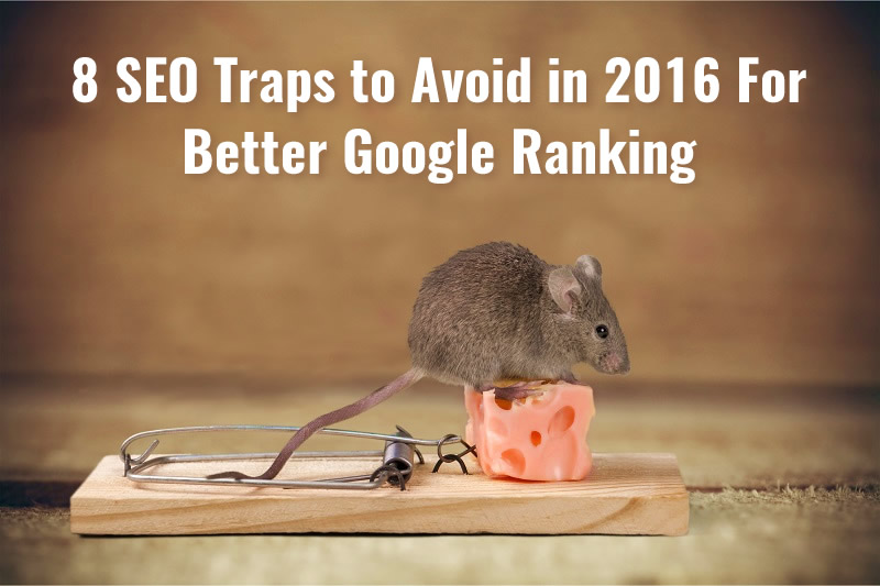 8 SEO Traps to Avoid in 2016 For Better Google Ranking