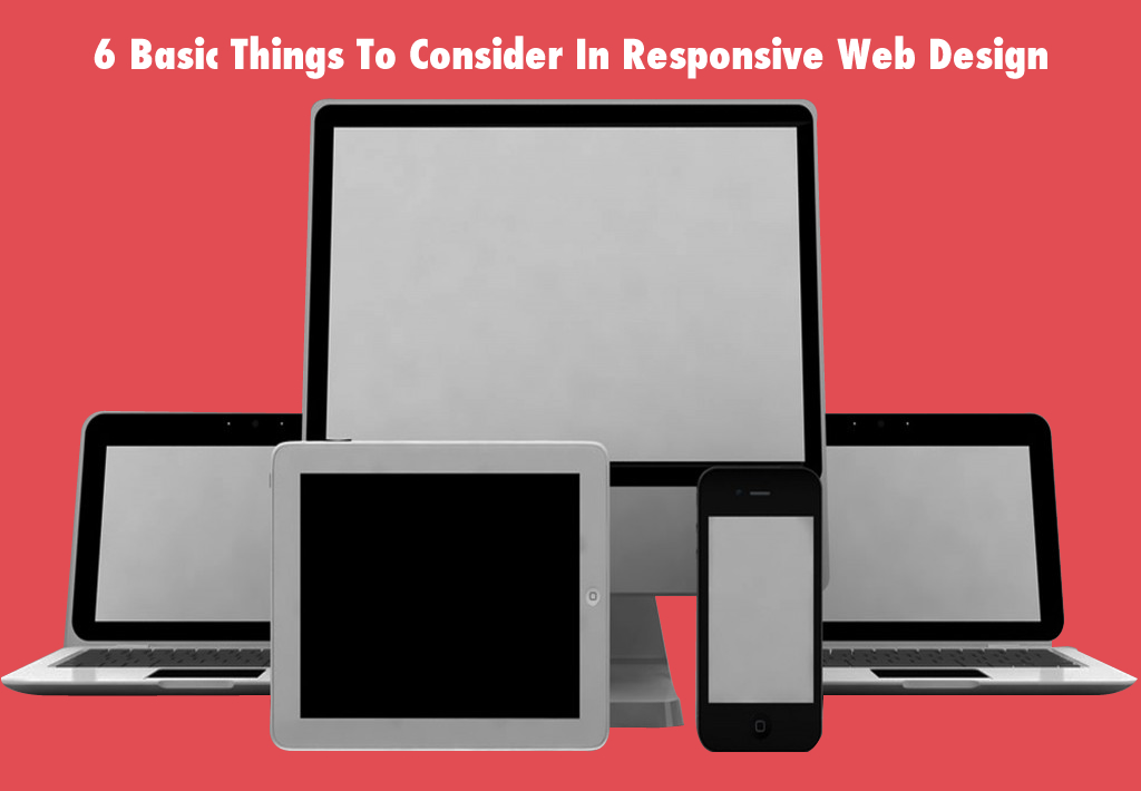 6 Basic Things To Consider In Responsive Web Design