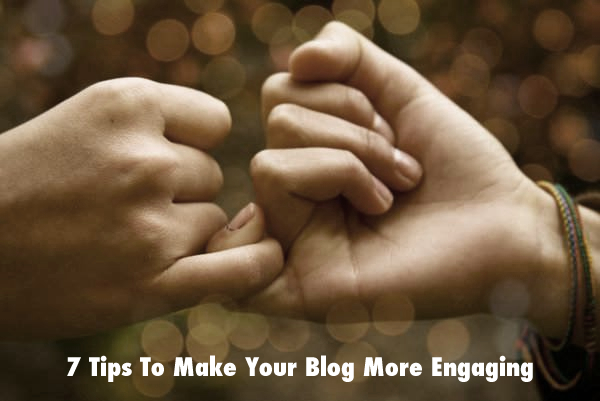 7 Tips To Make Your Blog More Engaging