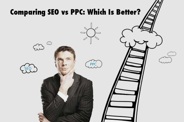 Comparing SEO vs PPC: Which Is Better?