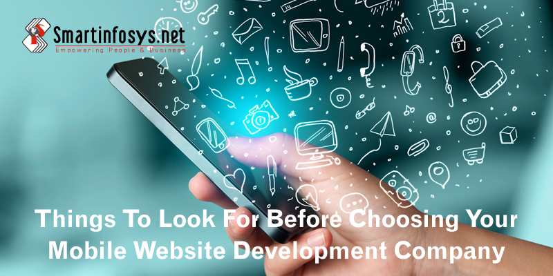 Things To Look For Before Choosing Your Mobile Website Development Company