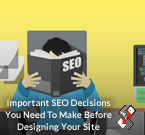 Important SEO Decisions You Need To Make Before Designing Your Site