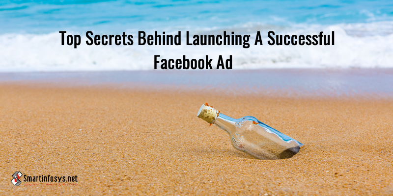 Top Secrets behind Launching A Successful Facebook Ad