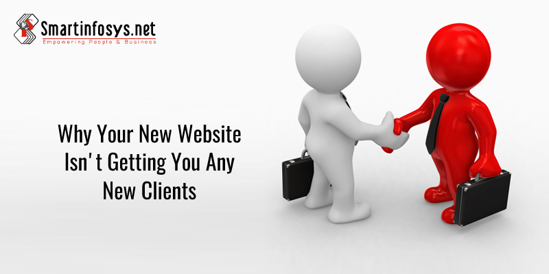 Why Your New Website Isn't Getting You Any New Clients