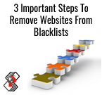 3 Important Steps To Remove Websites From Blacklists