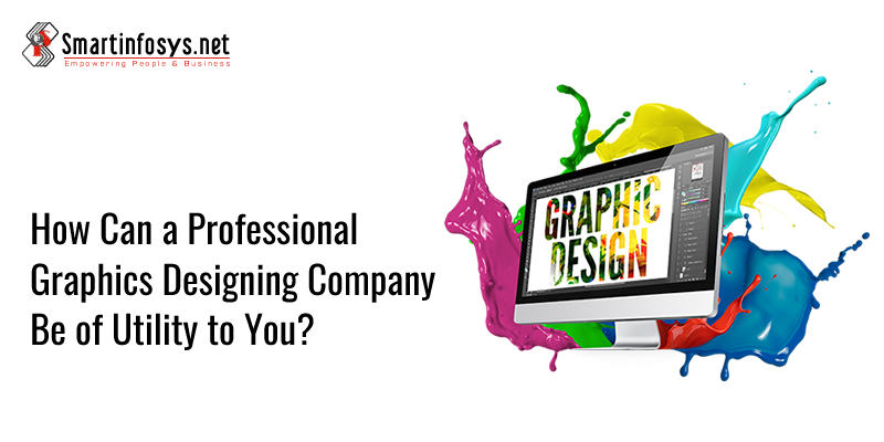 How Can a Professional Graphics Designing Company Be of Utility to You?