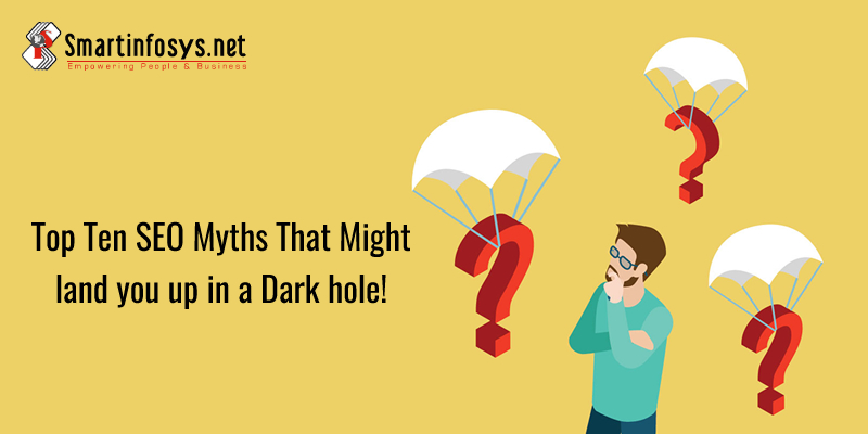 Top Ten SEO Myths That Might Land You Up In A Dark Hole!