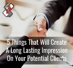 5 Things That Will Create A Long Lasting Impression On Your Potential Clients