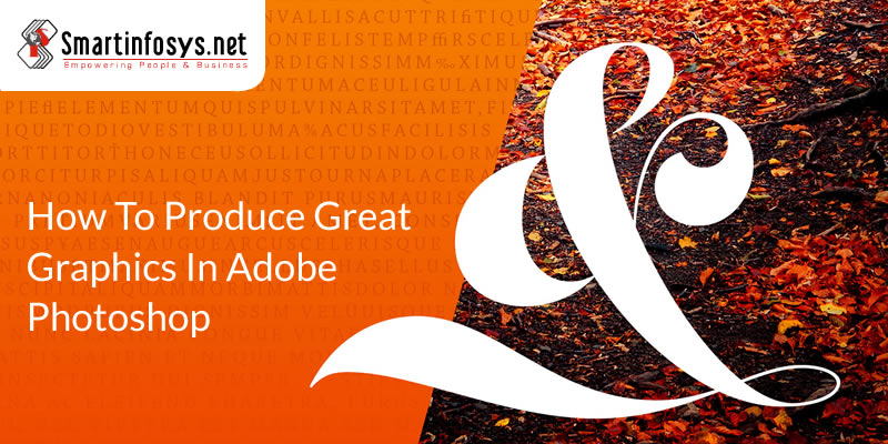How To Produce Great Graphics In Adobe Photoshop